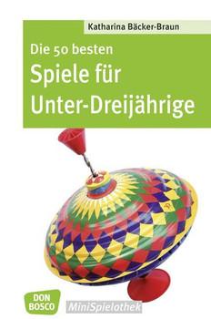 Die 50 besten Spiele für Unter-Dreijährige - Spiele für Krippenkinder - Katharina Bäcker-Braun