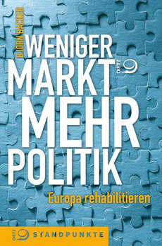 Weniger Markt, mehr Politik. Europa rehabilitieren - Björn Hacker  [Taschenbuch]