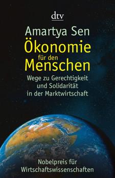 Ökonomie für den Menschen: Wege zu Gerechtigkeit und Solidarität in der Marktwirtschaft - Amartya Sen