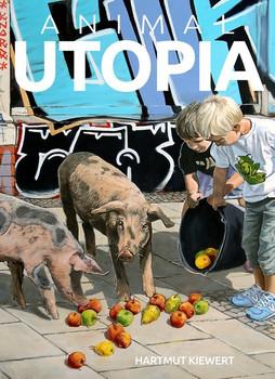 ANIMAL UTOPIA. Perspektiven eines neuen Mensch-Tier-Verhältnisses // Perspectives of a new Human-Animal Relationship - Hartmut Kiewert  [Gebundene Ausgabe]