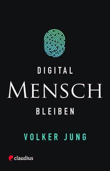 Digital Mensch bleiben - Volker Jung  [Gebundene Ausgabe]