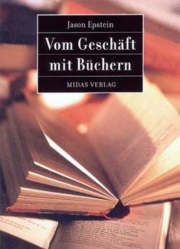 Vom Geschäft mit Büchern  Vergangenheit, Gegenwart und Zukunft des  Verlagswesens - Jason Epstein