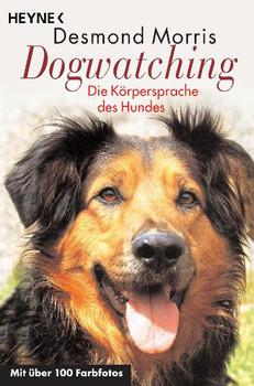 Dogwatching: Die Körpersprache des Hundes - Desmond Morris
