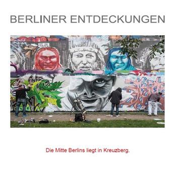 Berliner Entdeckungen - Die Mitte Berlins liegt in Kreuzberg. 88 Highlights in und um Kreuzberg - Johann Schmieder  [Gebundene Ausgabe]