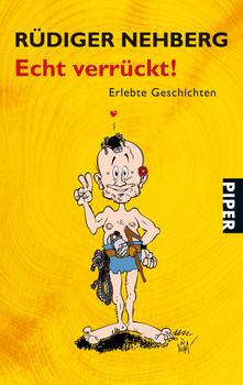 Echt verrückt!: Erlebte Geschichten - Rüdiger Nehberg