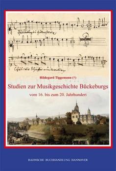 Studien zur Musikgeschichte Bückeburgs vom 16. bis zum 20. Jahrhundert - Hildegard Tiggemann  [Gebundene Ausgabe]