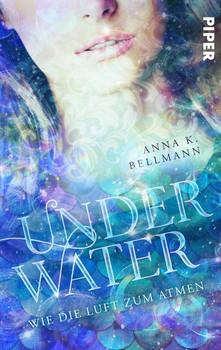 Under water. Wie die Luft zum Atmen - Anna K. Bellmann  [Taschenbuch]