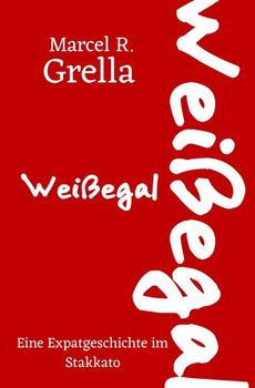 Weißegal. Eine Expatgeschichte im Stakkato - Marcel Grella  [Taschenbuch]