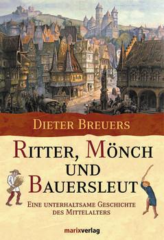 Ritter, Mönch und Bauersleut. Eine unterhaltsame Geschichte des Mittelalters - Dieter Breuers