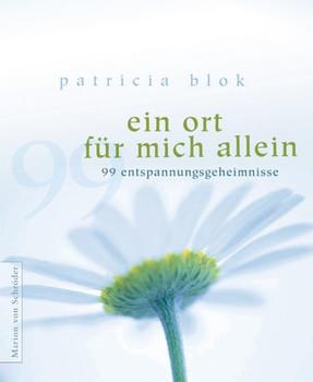 Ein Ort für mich allein. 99 Entspannungsgeheimnisse - Patricia Blok
