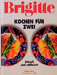 Brigitte Kochen für Zwei. Schnell und raffiniert - Inge Schiermann