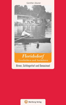 Wien-Floridsdorf - Geschichten und Anekdoten. Birner, Schlingerhof und Donauinsel - Günther Zäuner  [Gebundene Ausgabe]