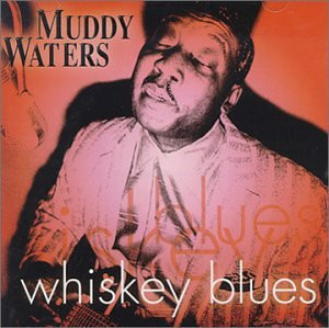 Muddy Waters - Whiskey Blues