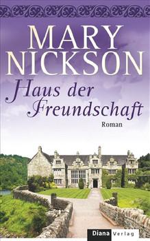 Haus der Freundschaft: Roman - Mary Nickson