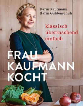 Frau Kaufmann kocht. Klassisch. Überraschend. Einfach. - Karin Kaufmann  [Gebundene Ausgabe]