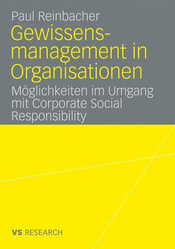 Gewissensmanagement in Organisationen: Möglichkeiten im Umgang mit Corporate Social Responsibility - Reinbacher, Paul
