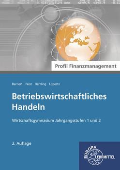 Betriebswirtschaftliches Handeln - Profil Finanzmanagement. Wirtschaftsgymnasium Jahrgangsstufen 1 und 2 - Theo Feist  [Taschenbuch]