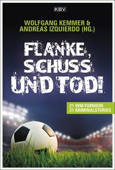 Flanke, Schuss und Tod!. 21 WM-Turniere • 21 Kriminalstories - Carsten Sebastian Henn  [Taschenbuch]