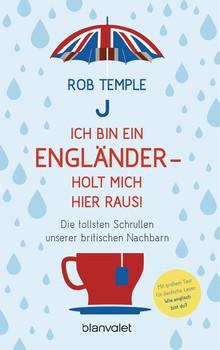 Ich bin ein Engländer - holt mich hier raus!: Die tollsten Schrullen unserer britischen Nachbarn - Temple, Rob
