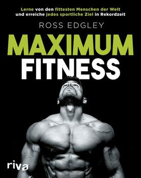 Maximum Fitness. Lerne von den fittesten Menschen der Welt und erreiche jedes sportliche Ziel in Rekordzeit - Ross Edgley  [Taschenbuch]