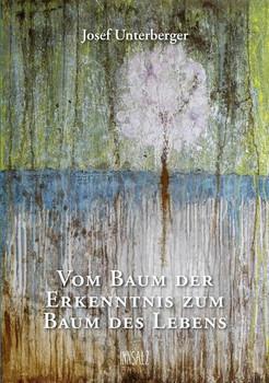 Vom Baum der Erkenntnis zum Baum des Lebens - Josef Unterberger  [Taschenbuch]