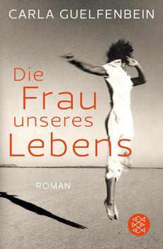 Die Frau unseres Lebens. Roman - Carla Guelfenbein  [Taschenbuch]