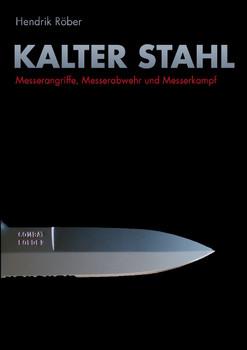 Kalter Stahl: Messerangriffe, Messerabwehr und Messerkampf - Hendrik Röber