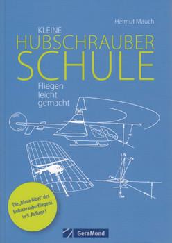 Kleine Hubschrauberschule: Fliegen leicht gemacht - Helmut Mauch [Broschiert]