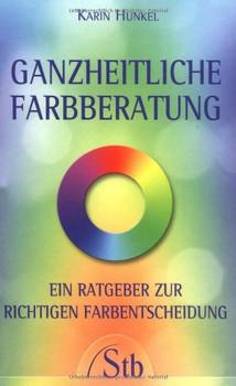 Ganzheitliche Farbberatung: Ein Ratgeber zur richtigen Farbentscheidung - Karin Hunkel