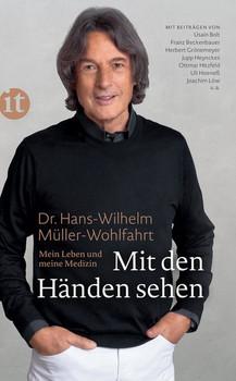 Mit den Händen sehen. Mein Leben und meine Medizin - Dr. Hans-Wilhelm Müller-Wohlfahrt  [Taschenbuch]