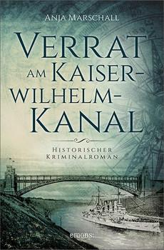 Verrat am Kaiser-Wilhelm-Kanal. Historischer Kriminalroman - Anja Marschall  [Taschenbuch]