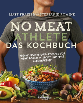 No Meat Athlete – Das Kochbuch. Vegane Kraftstoff-Rezepte für mehr Power im Sport und pure Lebensfreude - Matt Frazier  [Gebundene Ausgabe]