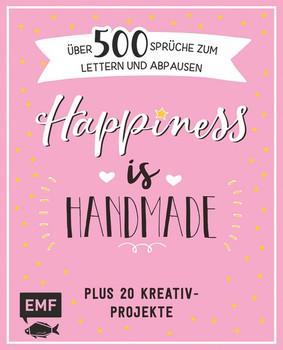 Happiness is handmade – über 500 Sprüche, Zitate und Weisheiten zum Lettern und Abpausen. Plus 20 Kreativ-Projekte [Gebundene Ausgabe]