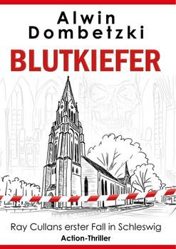 BLUTKIEFER. Ray Cullans erster Fall in Schleswig - Alwin Dombetzki  [Taschenbuch]