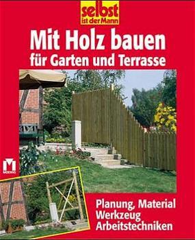 Selbst Ist Der Mann Mit Holz Bauen Für Garten Und Terrasse Planung