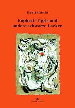 Euphrat, Tigris und andere schwarze Locken. Gedichte 1982-2014 - Harald Albrecht  [Gebundene Ausgabe]
