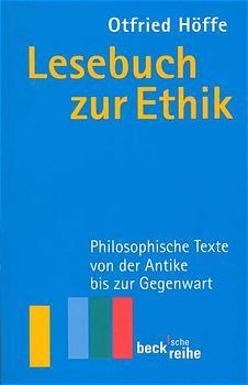Lesebuch zur Ethik: Philosophische Texte von der Antike bis zur Gegenwart