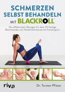 Schmerzen selbst behandeln mit BLACKROLL. Die effektivsten Übungen für die häufigsten Beschwerden von Nackenschmerzen bis Fersensporn. Mit über 30 Schmerzbildern - Torsten Pfitzer  [Taschenbuch]