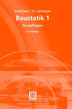 Baustatik 1. Grundlagen. - Gottfried C. O. Lohmeyer