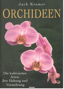 Orchideen - Die kultivierten Arten, ihre Haltung und Vermehrung - Jack Kramer