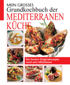 Mein Grosses Grundkochbuch Der Mediterranen Kuche Die Besten