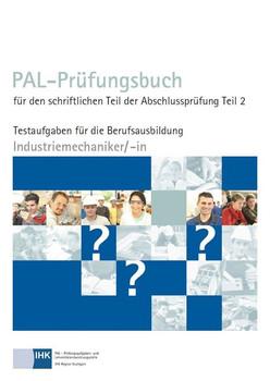 PAL-Prüfungsbuch für den schriftlichen Teil der Abschlussprüfung Teil 2 - Industriemechaniker/-in [Taschenbuch]