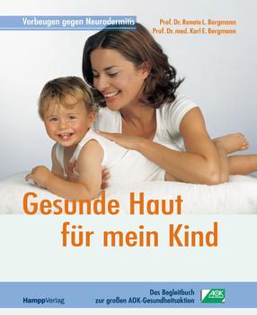Gesunde Haut für mein Kind. Vorbeugen gegen Neurodermitis - Renate L. Bergmann