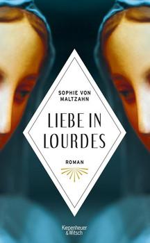 Liebe in Lourdes. Roman - Sophie von Maltzahn  [Gebundene Ausgabe]