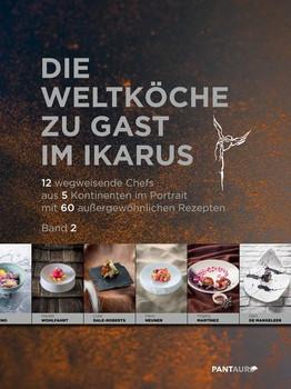 Die Weltköche zu Gast im Ikarus. 12 wegweisende Chefs aus 5 Kontinenten im Portrait mit 60 außergewöhnlichen Rezepten - Hans Gerlach
