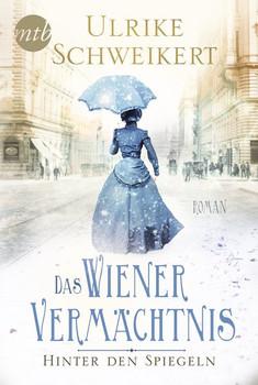 Hinter den Spiegeln - Das Wiener Vermächtnis - Ulrike Schweikert  [Taschenbuch]