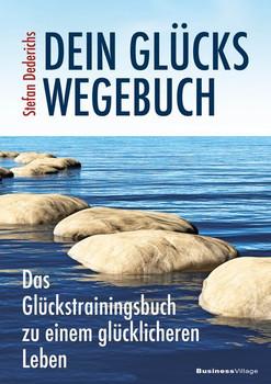 Dein Glückswegebuch. Das Glückstrainingsbuch zu einem glücklicheren Leben - Stefan Dederichs  [Gebundene Ausgabe]