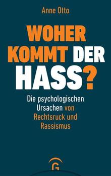 Woher kommt der Hass?. Die psychologischen Ursachen von Rechtsruck und Rassismus - Anne Otto  [Gebundene Ausgabe]