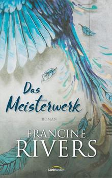 Das Meisterwerk. Roman. - Francine Rivers  [Gebundene Ausgabe]
