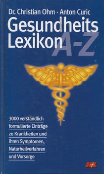 Gesundheitslexikon A-Z: 3000 verständlich formulierte Einträge zu Krankheiten und ihren Symptomen, Naturheilverfahren und Vorsorge - Dr. Christian Ohm & Anton Curic [Gebundene Ausgabe]